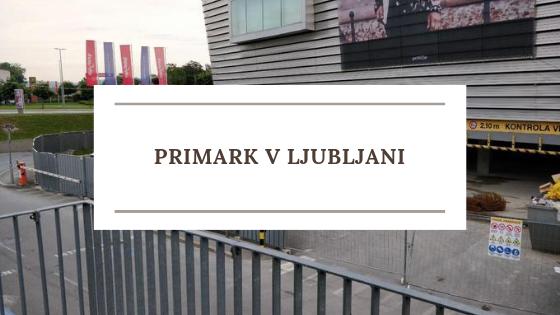 Primark v Ljubljani – odprtje, službe, zaposlitev