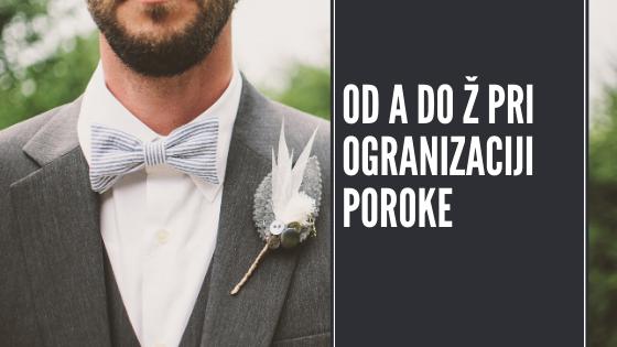 Organizacija poroke – od A do Ž ali kako organizirati poroko
